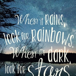 ~~When it Rains look for Rainbows, When it's Dark, look for Stars~~