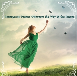 ~Courageous Dreams Discovers the Way to the Future ~